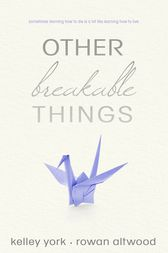 Other Breakable Things by Kelley York