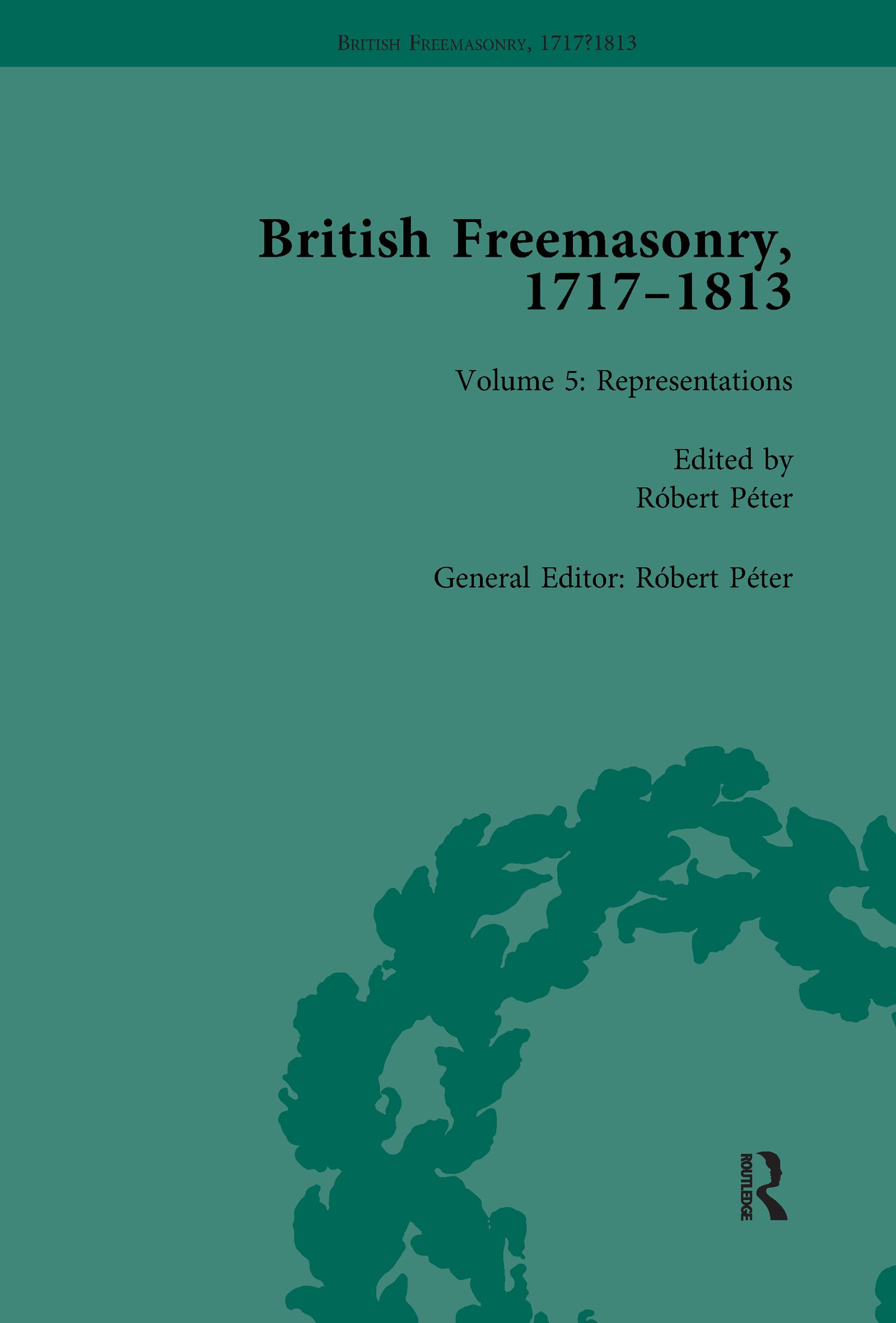 British Freemasonry, 1717–1813 Volume 5