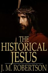 The Historical Jesus by J. M. Robertson