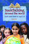 Booktalking Around the World: Great Global Reads for Ages 9–14 by Sonja Cole