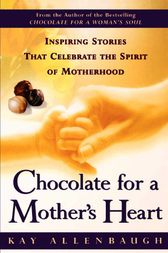 Chocolate For a Mother's Heart by Kay Allenbaugh
