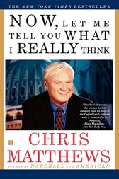 Now, Let Me Tell You What I Really Think by Chris Matthews