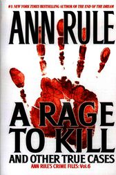 A Rage To Kill And Other True Cases: by Ann Rule