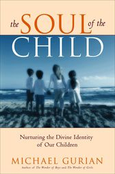 The Soul of the Child by Michael Gurian