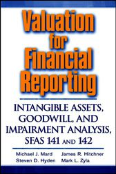 Valuation for Financial Reporting: Intangible Assets, Goodwill, and Impairment Analysis, SFAS 141 and 142