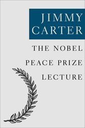 The Nobel Peace Prize Lecture by Jimmy Carter