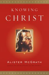 Knowing Christ by Alister McGrath