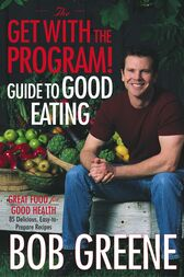 The Get with the Program! Guide to Good Eating by Bob Greene