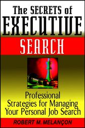 The Secrets of Executive Search by Robert M. Melançon