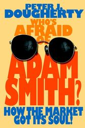 Who's Afraid of Adam Smith? by Peter J. Dougherty