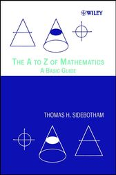 The A to Z of Mathematics by Thomas H. Sidebotham