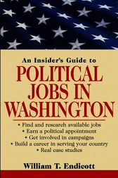 An Insider's Guide to Political Jobs in Washington by William T. Endicott