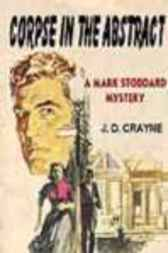 CORPSE IN THE ABSTRACT - A Mark Stoddard Mystery by J. D. Crayne