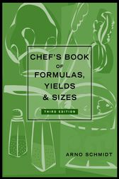 Chef's Book of Formulas, Yields, and Sizes by Arno Schmidt