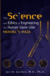 The Science and Ethics of Engineering the Human Germ Line by Jon W. Gordon
