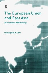 The European Union and East Asia by Christopher M. Dent