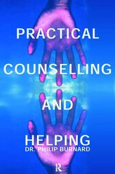 Practical Counselling and Helping by Philip Burnard