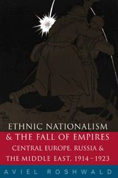 Ethnic Nationalism and the Fall of Empires by Aviel Roshwald