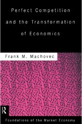 Perfect Competition and the Transformation of Economics by Frank Machovec