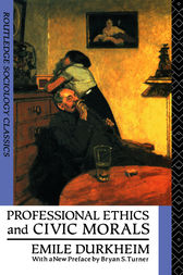 Professional Ethics and Civic Morals by Emile Durkheim