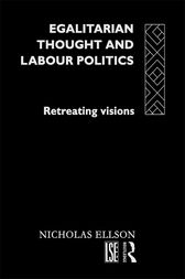 Egalitarian Thought and Labour Politics by Nick Ellison