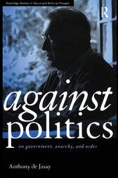 Against Politics by Anthony De Jasay