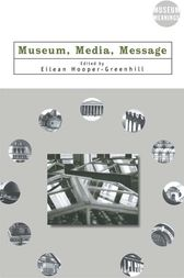 Museum, Media, Message by Eilean Hooper-Greenhill