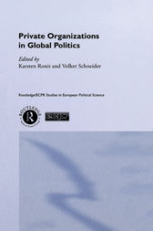 Private Organisations in Global Politics by Karsten Ronit