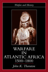Warfare in Atlantic Africa, 1500-1800 by John K. Thornton