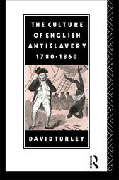 The Culture of English Antislavery, 1780-1860 by David Turley