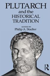 Plutarch and the Historical Tradition by Philip A. Stadter