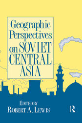 Geographic Perspectives on Soviet Central Asia by Robert Lewis