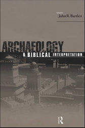 Archaeology and Biblical Interpretation by John R. Bartlett