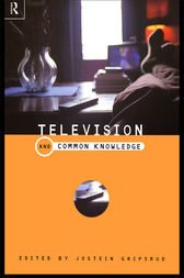 Television and Common Knowledge by Jostein Gripstrud