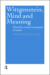 Wittgenstein, Mind and Meaning by Meredith Williams