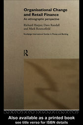 Organisational Change and Retail Finance by Richard Harper