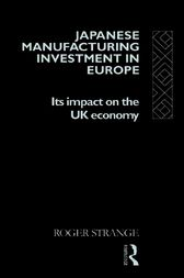 Japanese Manufacturing Investment in Europe by Roger Strange