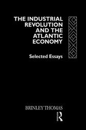 The Industrial Revolution and the Atlantic Economy by Thomas Brinley