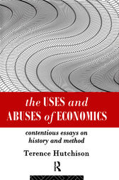 The Uses and Abuses of Economics by Terence Hutchison