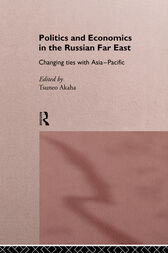 Politics and Economics in the Russian Far East by Tsuneo Akaha