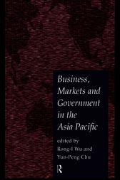 Business, Markets and Government in the Asia-Pacific by Yun-Peng Chu