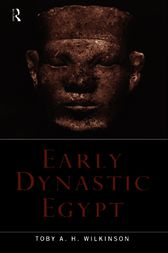 Early Dynastic Egypt by Toby A.H. Wilkinson