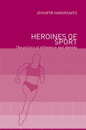 Heroines of Sport by Jennifer Hargreaves