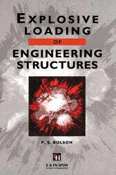 Explosive Loading of Engineering Structures by P.S. Bulson