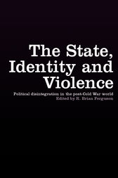 The State, Identity and Violence by R. Brian Ferguson