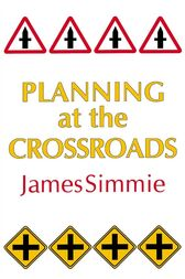 Planning At The Crossroads by James Simmie