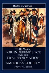 The War for Independence and the Transformation of American Society by Harry M. Ward