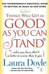 Things Will Get as Good as You Can Stand by Laura Doyle