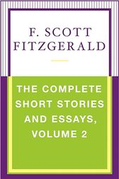 The Complete Short Stories and Essays, Volume 2 by F. Scott Fitzgerald