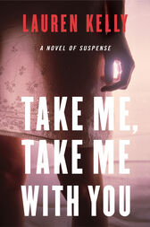 Take Me, Take Me with You by Lauren Kelly